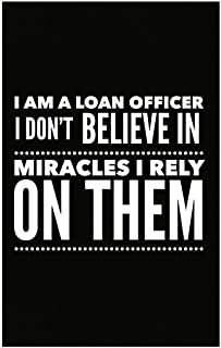 Stuch Strength Loan Officer Poster - I Don't Believe in Miracles I Rely On Them - Banking Gifts