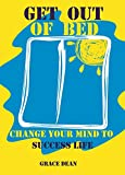 Get Out of Bed: Change Your Mind to Success Life