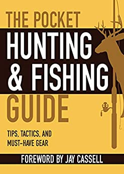 The Pocket Hunting & Fishing Guide: Tips, Tactics, and Must-Have Gear (Pocket Guide) by [Jay Cassell]