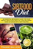 Sirtfood Diet: An Essential Beginner's Guide for your Weight Reduction, Body Fat Loss and Skinny Gene Activation with Tasty Recipes