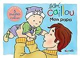 Mon papa: Livre-puzzle (Bébé Caillou)