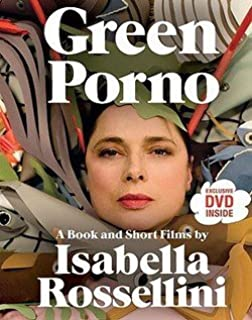 Isabella Rossellini: Green Porno : A Book and Short Films by Isabella Rossellini (Paperback); 2009 Edition