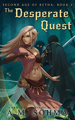 The Desperate Quest: A MMORPG and LitRPG Online Adventure (Second Age of Retha Book 2) by [A. M. Sohma]