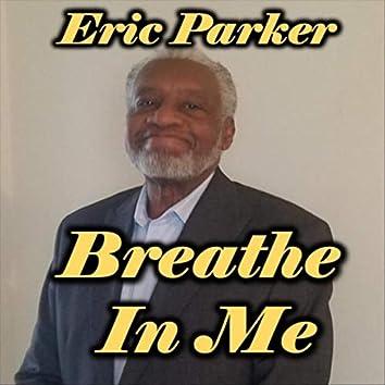 Breathe in Me