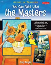You Can Paint Like the Masters: Splatter, splash, and swirl your way through history`s greatest art movements-step by easy step! (Artist-in-Training)
