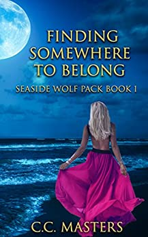 Finding Somewhere to Belong: Seaside Wolf Pack Book 1 by [C.C. Masters]