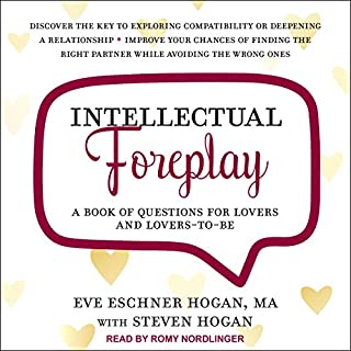 Intellectual Foreplay     A Book of Questions for Lovers and Lovers-to-Be              By:                                                                                                                                 Eve Eschner Hogan MA,                                                                                        Steven Hogan                               Narrated by:                                                                                                                                 Romy Nordlinger                      Length: 7 hrs and 51 mins     3 ratings     Overall 4.7