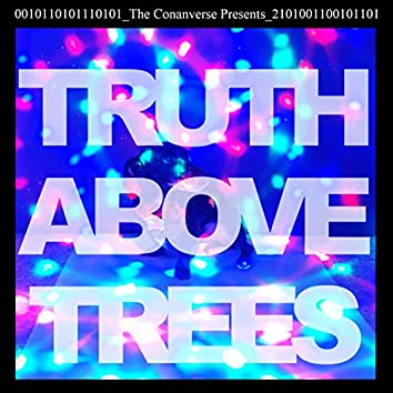 """The Conanverse Presents"" Truth Above Trees"