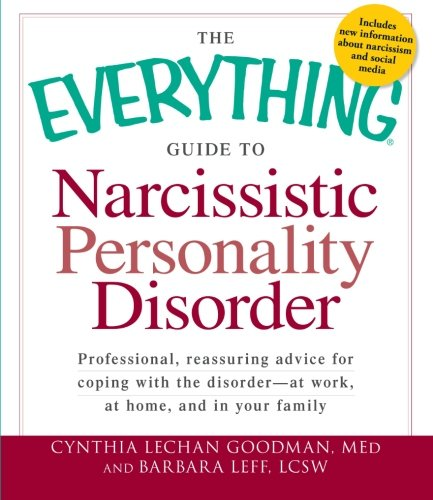 The Everything Guide to Narcissistic Personality Disorder: Professional, reassuring advice for copin
