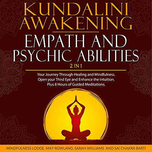 Kundalini Awakening, Empath and Psychic Abilities 2 in 1 Audiobook By Mindfulness Lodge, May Rowland, Sarah Williams, Sai Chakra Barti cover art