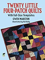 Twenty Little Four-Patch Quilts: With Full-Size Templates (Dover Quilting)