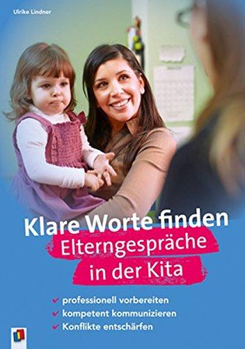 Klare Worte finden. Elterngespräche in der Kita: professionell vorbereiten, kompetent kommunizieren, Konflikte entschärfen