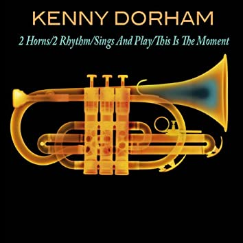 Kenny Dorham: 2 Horns/2 Rhythm/Sings And Play/This Is The Moment