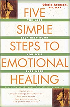 The Five Simple Steps to Emotional Healing: The Last Self-Help Book You Will Ever Need by [Gloria Arenson]
