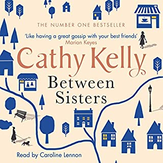 Between Sisters                   By:                                                                                                                                 Cathy Kelly                               Narrated by:                                                                                                                                 Caroline Lennon                      Length: 14 hrs and 21 mins     234 ratings     Overall 4.4