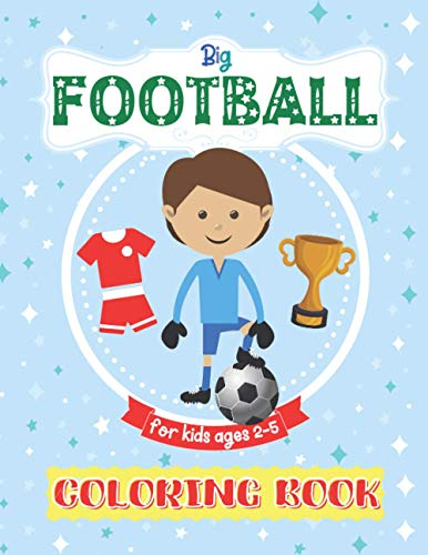 Big Football Coloring Book For Kids Ages 2-5: Great Gift for Girls, Boys. Baby Coloring Book 1 year, 12 months, 18 months.