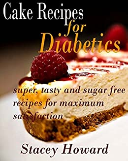 Amazon Com Cake Recipes For Diabetics Super Tasty And Sugar Free Recipes For Maximum Satisfaction Ebook Howard Stacey Kindle Store
