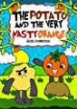 The Potato and the Very Nasty Orange : An easy to read bedtime tale for children to help them deal with emotional bullying : A read aloud book for kids, ... and 1st graders (Pop Potato 8)