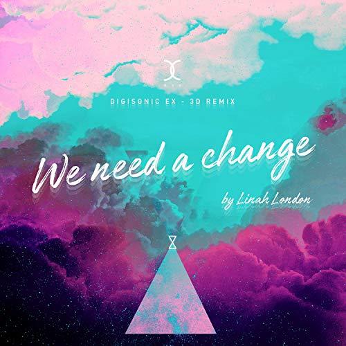 WE NEED A CHANGE (Linah London Ver.) [EX-3D DIGISONIC Remix] [feat. Sehwang Kim, Karl Kula]