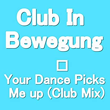 Your Dance Picks Me up (Club Mix)
