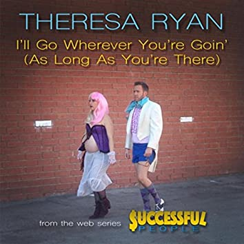"I'll Go Wherever You're Goin' (as Long as You're There) [from the Web Series ""Successful People""]"