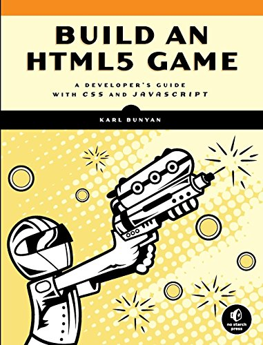 Build an HTML5 Game: A Developer's Guide with CSS3 and JavaScript: A Developer's Guide with CSS and JavaScript