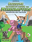 Minecraft Activity Book: Awesome Activity Book for Minecrafters: Coloring, Puzzles, Dot To Dot, Word Search, Mazes and More: Whimsical Art for Kids (Unofficial Book)