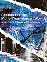 Poetics for the More-than-Human World: An Anthology of Poetry & Commentary