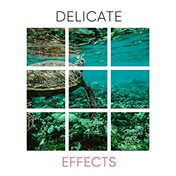 # Delicate Effects
