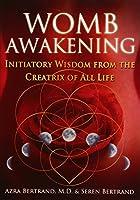 Womb Awakening: Initiatory Wisdom from the Creatrix of All Life