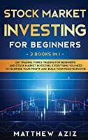 Stock Market Investing for Beginners: 3 Books in 1: Day Trading, Forex Trading for Beginners and Stock Market Investing. Best Tactics to Maximize your Profit in Forex and Stocks