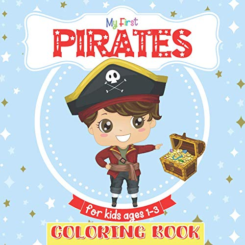 My First Coloring Book Pirates For Kids Ages 1-3: Great Gift for Girls, Boys, Toddlers, Preschoolers, Kids 2-5 Year Old.