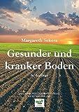 Gesunder und kranker Boden: Ein praktischer Wegweiser zur Gesunderhaltung des Ackers - Margareth Sekera