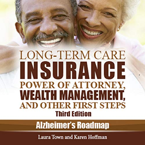 Long-Term Care Insurance, Power of Attorney, Wealth Management, and Other First Steps Audiobook By Laura Town, Karen Hoffman cover art