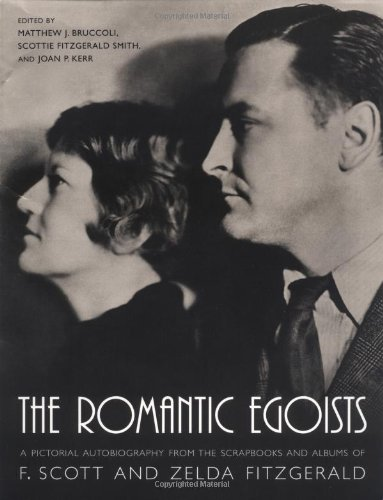 The Romantic Egoists: A Pictorial Autobiography from the Scrapbooks and Albums of F. Scott and Zelda Fitzgerald