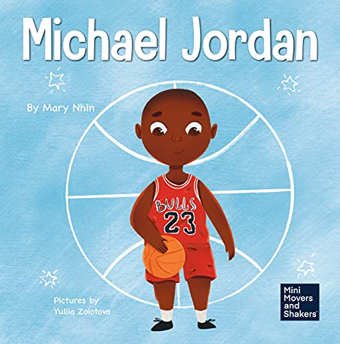 Michael Jordan: A Kid's Book About Not Fearing Failure So You Can Succeed and Be the G.O.A.T. (Mini Movers and Shakers 12)