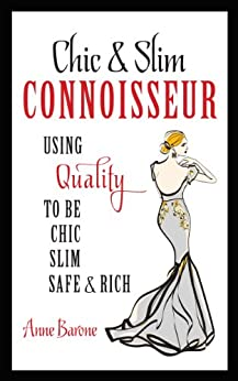 Chic & Slim CONNOISSEUR: Using Quality To Be Chic Slim Safe & Rich by [Anne Barone]