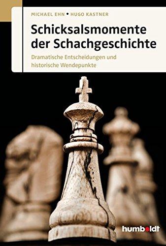 Schicksalsmomente der Schachgeschichte: Dramatische Entscheidungen und historische Wendepunkte (humboldt - Freizeit & Hobby)