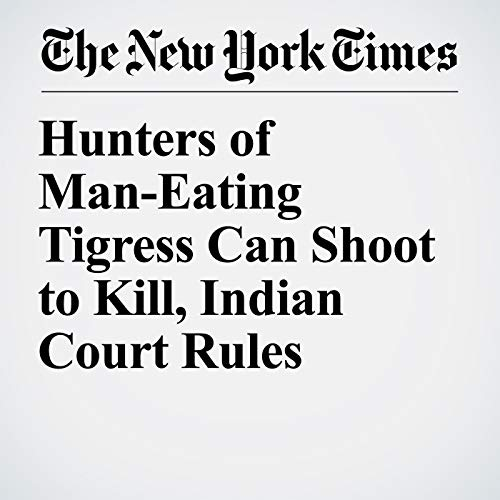 Hunters of Man-Eating Tigress Can Shoot to Kill, Indian Court Rules audiobook cover art