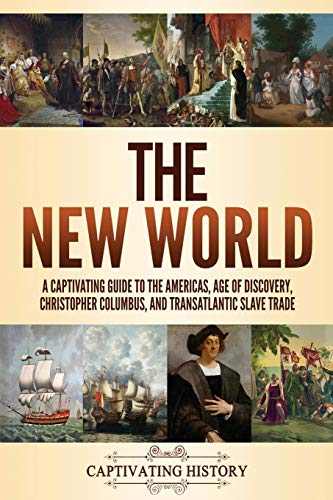 Compare Textbook Prices for The New World: A Captivating Guide to the Americas, Age of Discovery, Christopher Columbus, and Transatlantic Slave Trade  ISBN 9781637162019 by History, Captivating