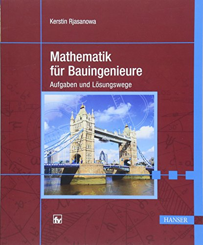 Mathematik für Bauingenieure: Aufgaben und Lösungswege