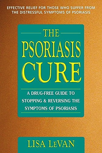 The Psoriasis Cure: A Drug-Free Guide to Stopping & Reversing the...