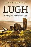 Pagan Portals - Lugh: Meeting the Many-Skilled God