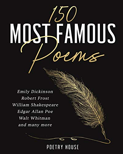 Compare Textbook Prices for 150 Most Famous Poems: Emily Dickinson, Robert Frost, William Shakespeare, Edgar Allan Poe, Walt Whitman and many more  ISBN 9781647751074 by Poetry House