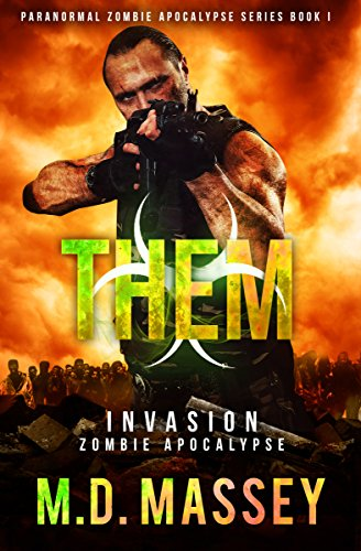 THEM Invasion: Zombie Apocalypse: A Zombie Apocalypse Military Novel (THEM Paranormal Zombie Apocalypse Series Book 1) by [Massey, M.D.]