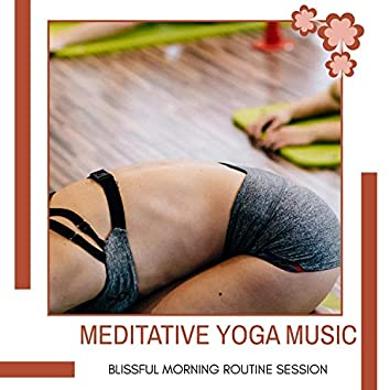 Meditative Yoga Music - Blissful Morning Routine Session