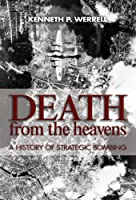 Death from the Heavens: A History of Strategic Bombing