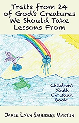 Traits from 24 of God's Creatures We Should Take Lessons From: Children's Youth Christian Book!
