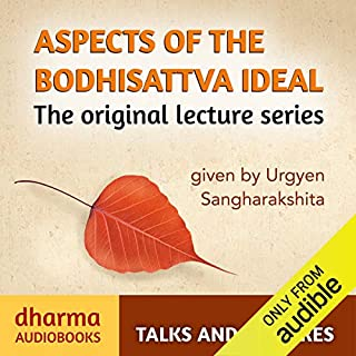 Aspects of the Bodhisattva Ideal     The Original Lecture Series              By:                                                                                                                                 Urgyen Sangharakshita                               Narrated by:                                                                                                                                 Urgyen Sangharakshita                      Length: 9 hrs and 58 mins     3 ratings     Overall 4.7