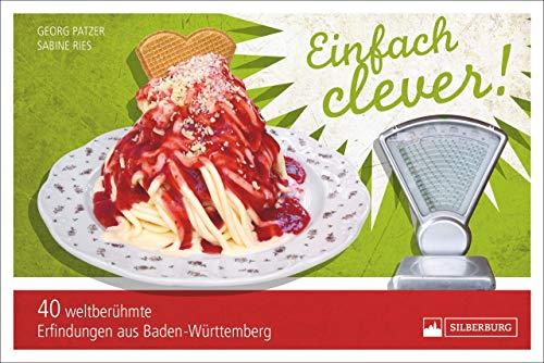 """Einfach clever. 40 weltberühmte Erfindungen aus Baden-Württemberg. Der Nachfolgeband von """"Einfach genial"""" mit weiteren Geniestreichen aus dem Südwesten Deutschlands."""